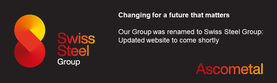Changing for a future that matters. Our group was renamed Swiss Steel Group : Updated website to come shortly
